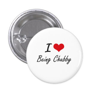 I love Being Chubby Artistic Design 3 Cm Round Badge
