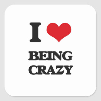 I love Being Crazy Square Sticker