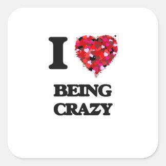 I love Being Crazy Square Sticker