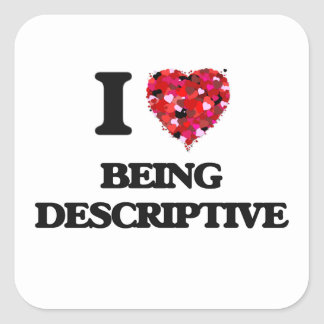 I Love Being Descriptive Square Sticker
