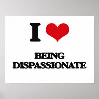 I Love Being Dispassionate Print
