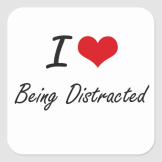 I Love Being Distracted Artistic Design Square Sticker