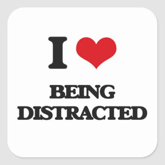 I Love Being Distracted Square Sticker