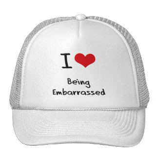 I love Being Embarrassed Mesh Hat