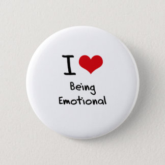 I love Being Emotional 6 Cm Round Badge