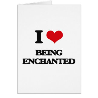 I love Being Enchanted Card