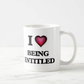 I love Being Entitled Coffee Mug
