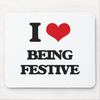 I Love Being Festive Mousepads