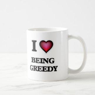 I Love Being Greedy Coffee Mug