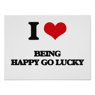 I Love Being Happy-Go-Lucky Posters