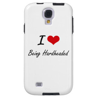 I Love Being Hardheaded Artistic Design Galaxy S4 Case