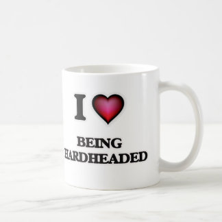 I Love Being Hardheaded Coffee Mug