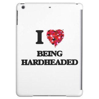 I Love Being Hardheaded
