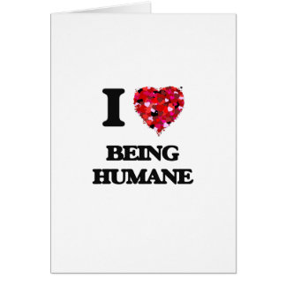 I Love Being Humane Greeting Card