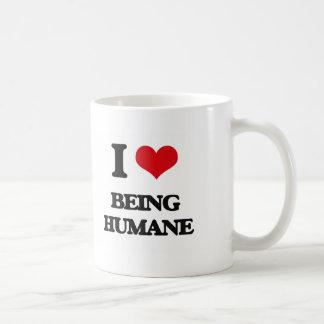 I Love Being Humane Coffee Mugs