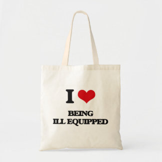 I Love Being Ill-Equipped Tote Bags