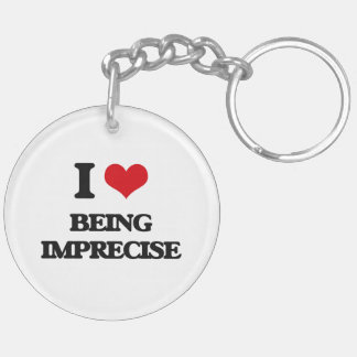 I Love Being Imprecise Acrylic Key Chain
