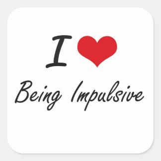 I Love Being Impulsive Artistic Design Square Sticker