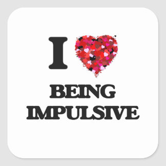 I Love Being Impulsive Square Sticker