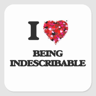 I Love Being Indescribable Square Sticker