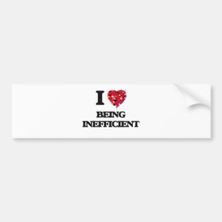 I Love Being Inefficient Bumper Sticker