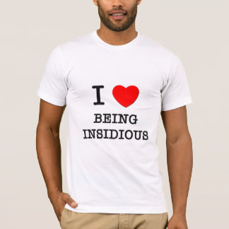 I Love Being Insidious T-Shirt