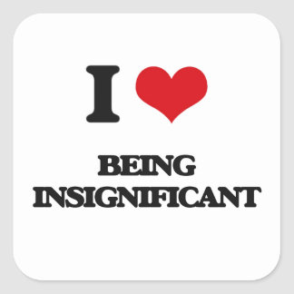 I Love Being Insignificant Square Sticker
