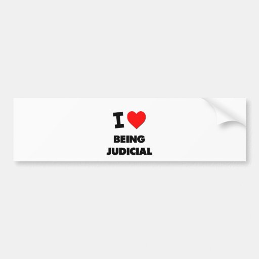 I love Being Judicial Bumper Stickers