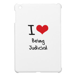 I love Being Judicial Case For The iPad Mini