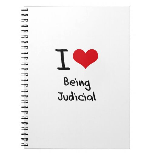 I love Being Judicial Note Books