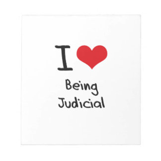 I love Being Judicial Note Pad