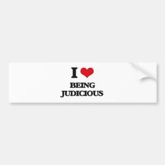 I Love Being Judicious Bumper Sticker