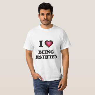 I Love Being Justified T-Shirt