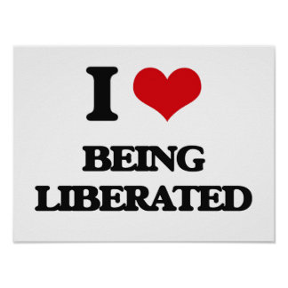 I Love Being Liberated Print