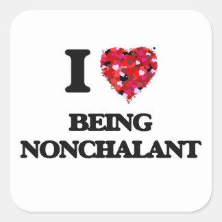 I Love Being Nonchalant Square Sticker