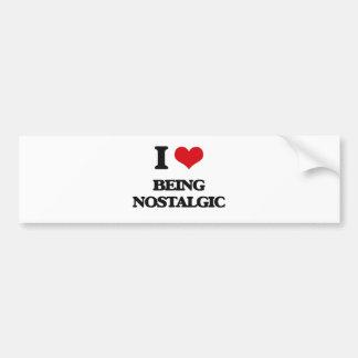 I Love Being Nostalgic Bumper Sticker