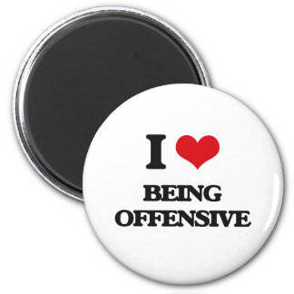 I Love Being Offensive Refrigerator Magnet