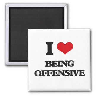 I Love Being Offensive Fridge Magnet