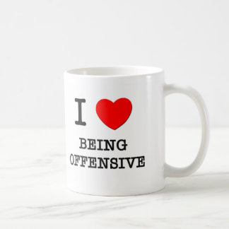 I Love Being Offensive Coffee Mugs