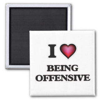 I Love Being Offensive Square Magnet