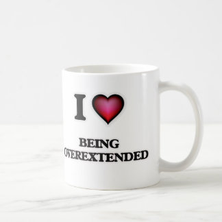 I Love Being Overextended Coffee Mug