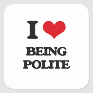 I Love Being Polite Square Sticker