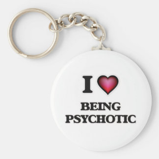 I Love Being Psychotic Basic Round Button Key Ring