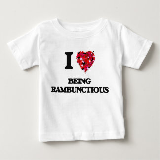 I Love Being Rambunctious T Shirts