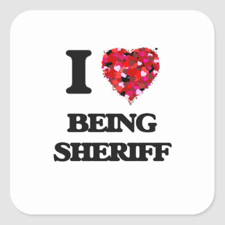 I love Being Sheriff Square Sticker