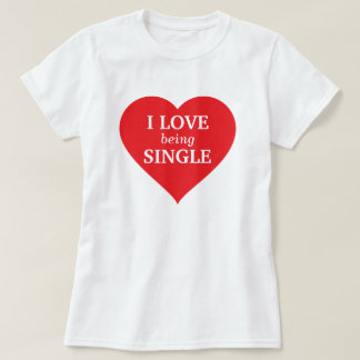 I love being Single T Shirt