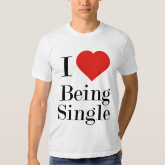 I LOVE BEING SINGLE T-SHIRTS