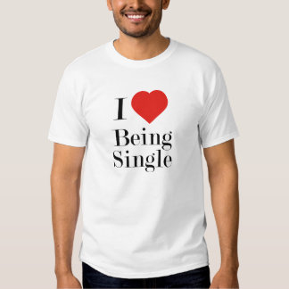 I Love Being Single T Shirts