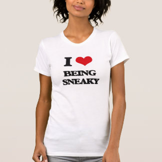 I love Being Sneaky T Shirt