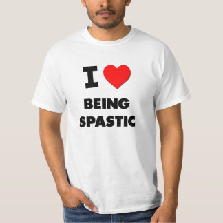 I love Being Spastic T-Shirt